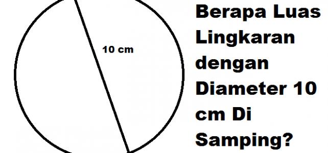 Cara Menghitung Luas Lingkaran Dengan Diameter Diketahui [Rumus]